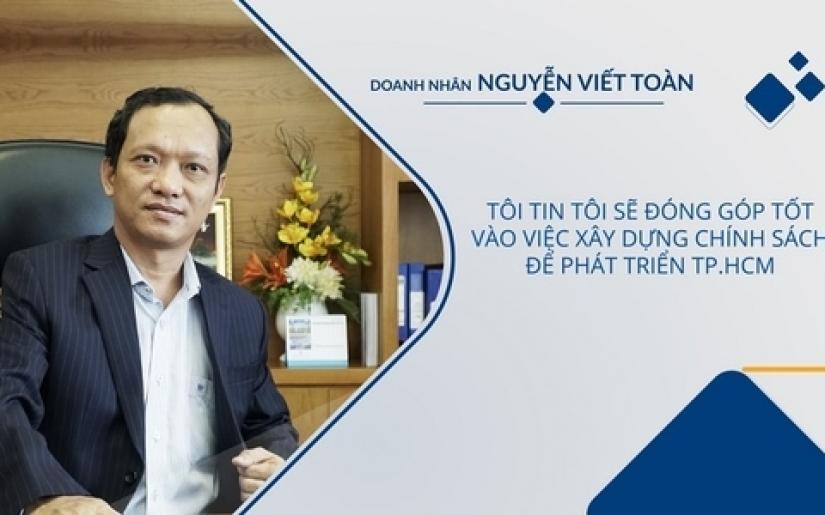 Doanh nhân Nguyễn Viết Toàn: Tôi sẽ đóng góp tốt vào việc xây dựng chính sách để phát triển TP.HCM